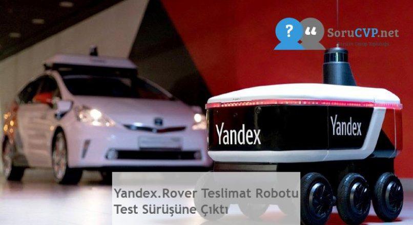 Yandex.Rover Teslimat Robotu Test Sürüşüne Çıktı