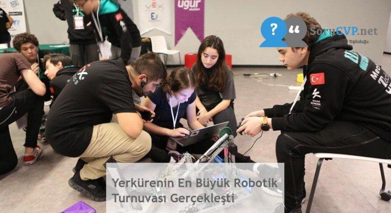 Yerkürenin En Büyük Robotik Turnuvası Gerçekleşti