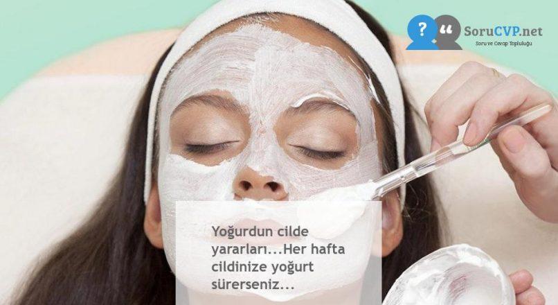 Yoğurdun cilde yararları…Her hafta cildinize yoğurt sürerseniz…
