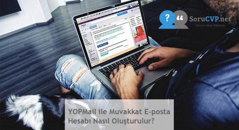 YOPMail ile Muvakkat E-posta Hesabı Nasıl Oluşturulur?