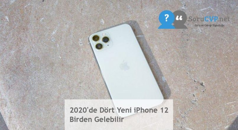 2020'de Dört Yeni iPhone 12 Birden Gelebilir