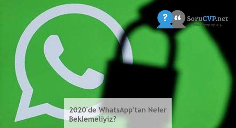 2020'de WhatsApp'tan Neler Beklemeliyiz?