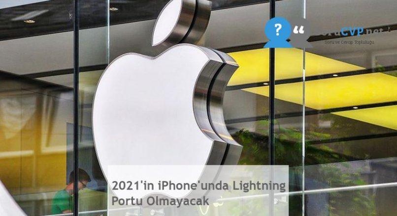 2021'in iPhone'unda Lightning Portu Olmayacak