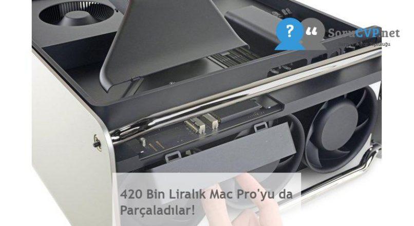 420 Bin Liralık Mac Pro'yu da Parçaladılar!