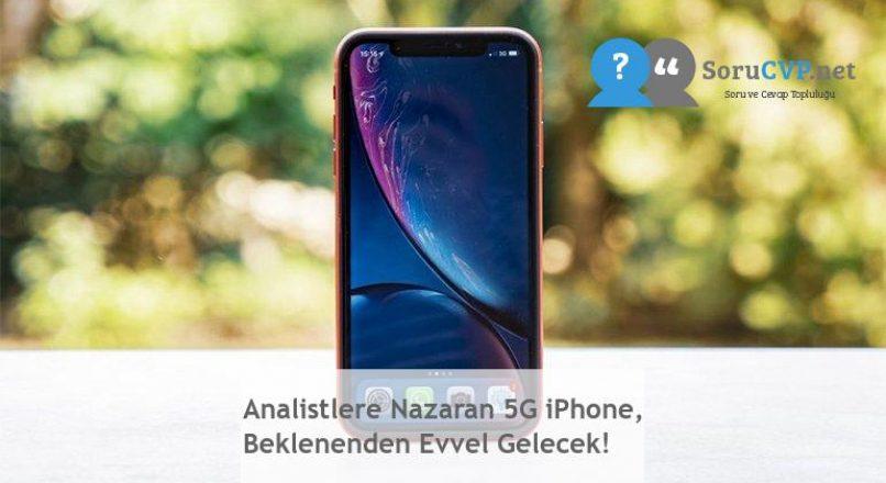 Analistlere Nazaran 5G iPhone, Beklenenden Evvel Gelecek!