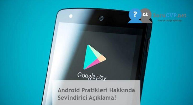 Android Pratikleri Hakkında Sevindirici Açıklama!