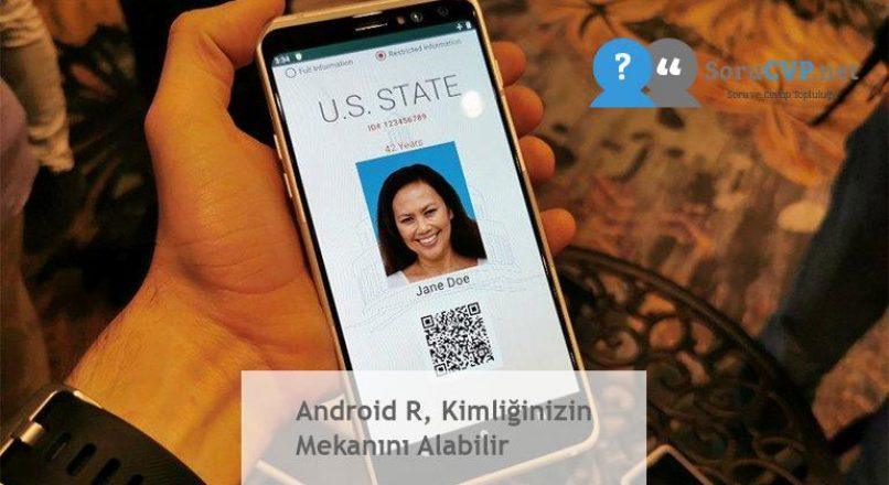 Android R, Kimliğinizin Mekanını Alabilir