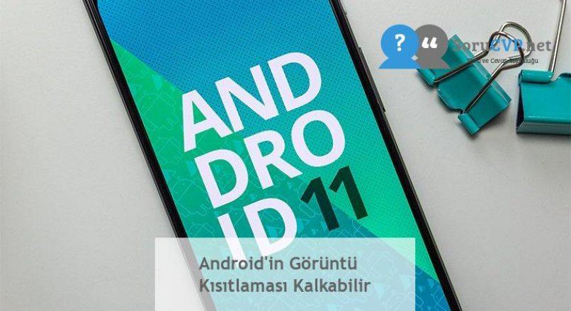Android'in Görüntü Kısıtlaması Kalkabilir