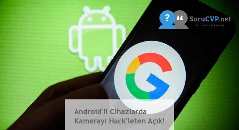 Android'li Cihazlarda Kamerayı Hack'leten Açık!