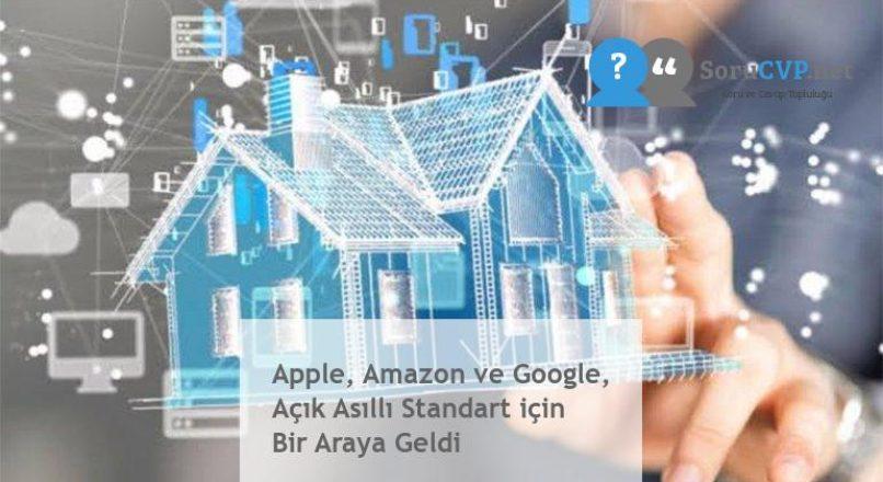 Apple, Amazon ve Google, Açık Asıllı Standart için Bir Araya Geldi