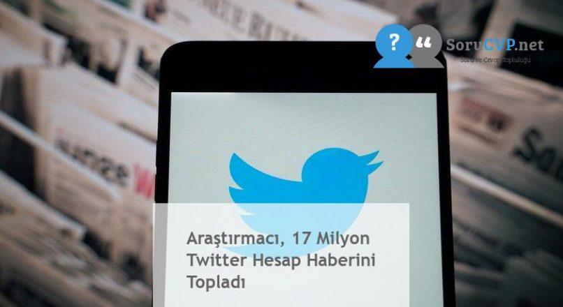 Araştırmacı, 17 Milyon Twitter Hesap Haberini Topladı