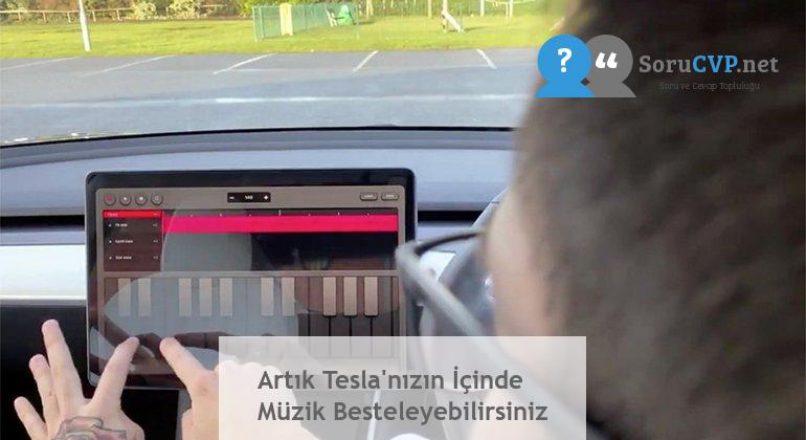 Artık Tesla'nızın İçinde Müzik Besteleyebilirsiniz