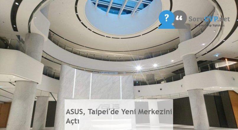 ASUS, Taipei'de Yeni Merkezini Açtı