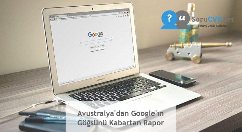 Avustralya'dan Google'ın Göğsünü Kabartan Rapor