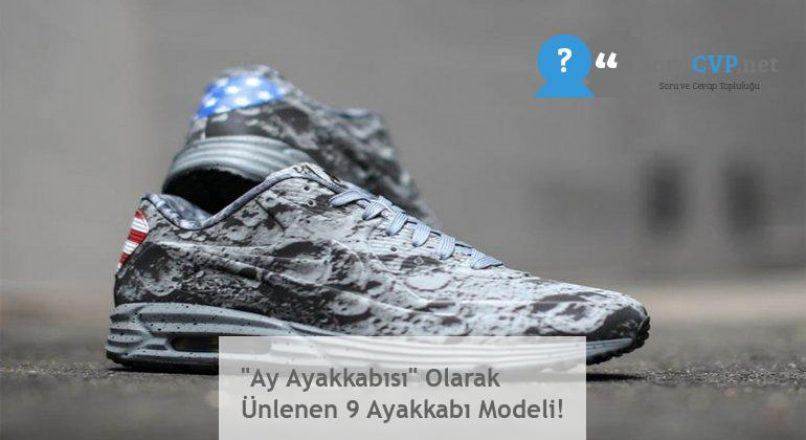 """""""Ay Ayakkabısı"""" Olarak Ünlenen 9 Ayakkabı Modeli!"""