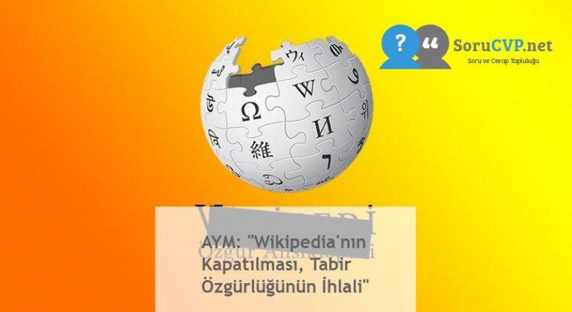 """AYM: """"Wikipedia'nın Kapatılması, Tabir Özgürlüğünün İhlali"""""""