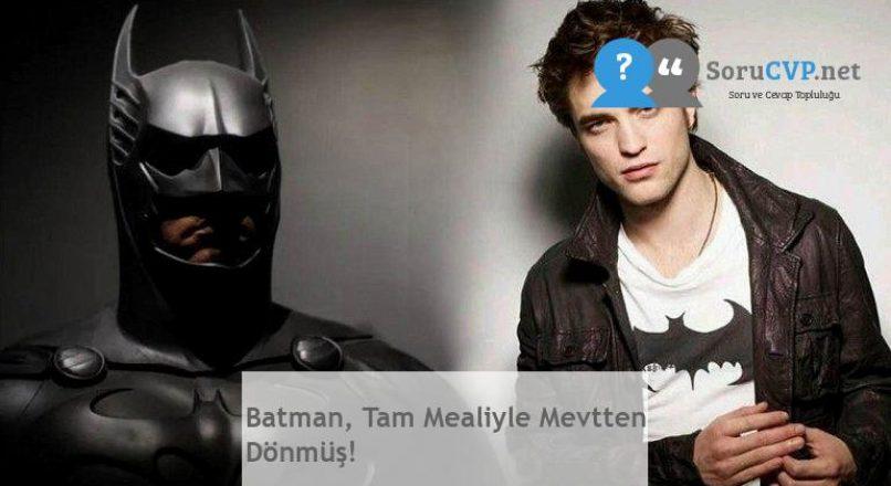 Batman, Tam Mealiyle Mevtten Dönmüş!