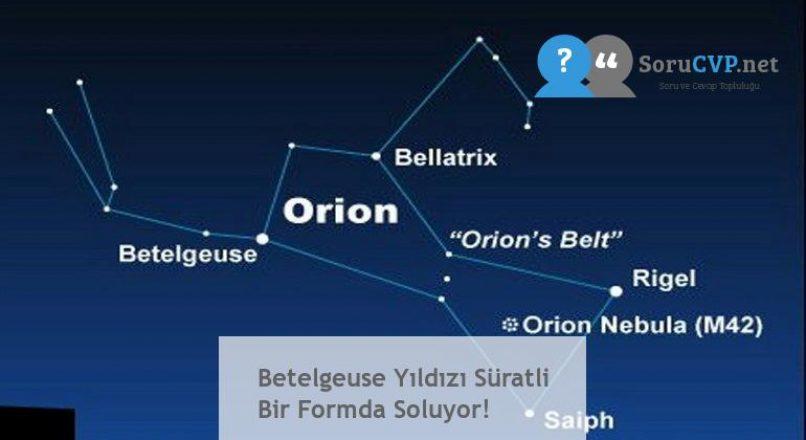 Betelgeuse Yıldızı Süratli Bir Formda Soluyor!