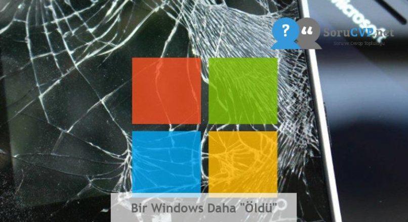 """Bir Windows Daha """"Öldü"""""""