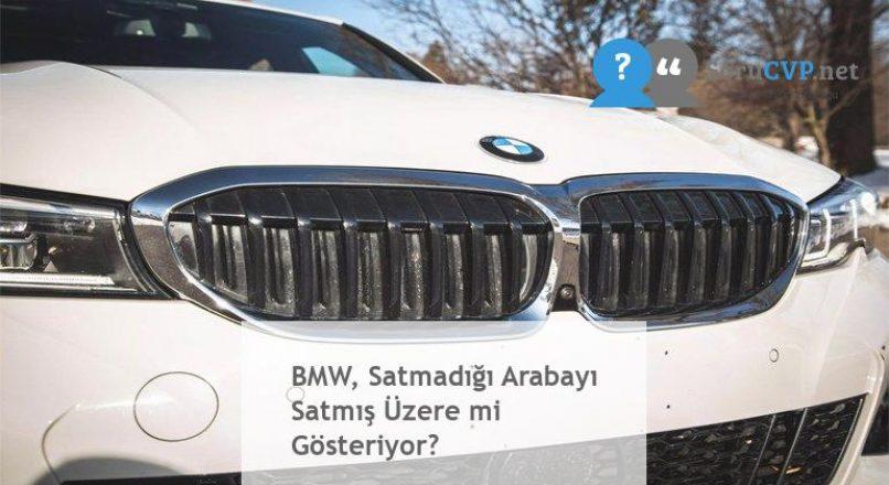 BMW, Satmadığı Arabayı Satmış Üzere mi Gösteriyor?