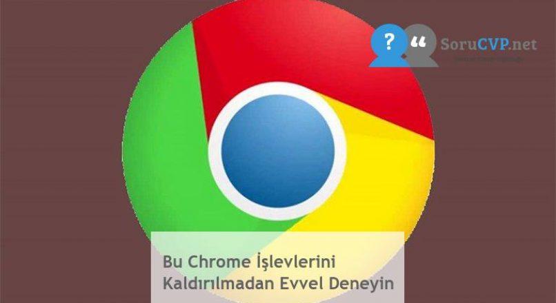 Bu Chrome İşlevlerini Kaldırılmadan Evvel Deneyin