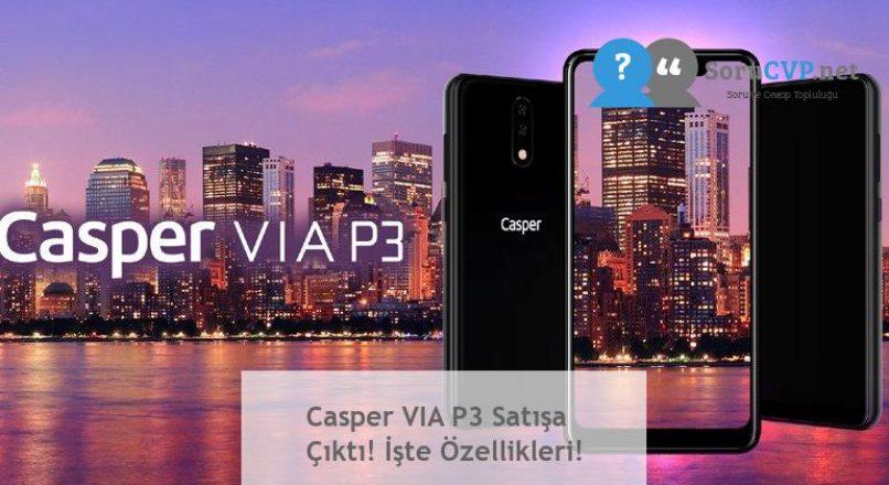Casper VIA P3 Satışa Çıktı! İşte Özellikleri!