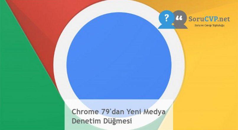 Chrome 79'dan Yeni Medya Denetim Düğmesi