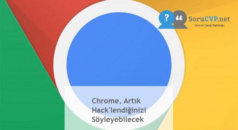 Chrome, Artık Hack'lendiğinizi Söyleyebilecek