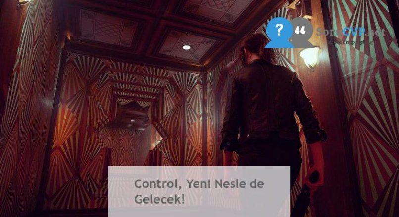 Control, Yeni Nesle de Gelecek!