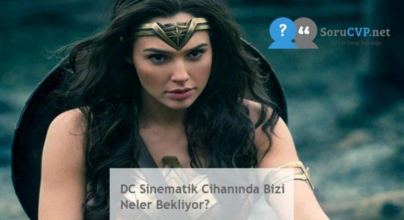 DC Sinematik Cihanında Bizi Neler Bekliyor?