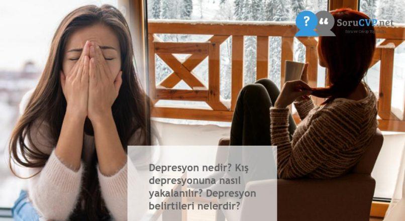 Depresyon nedir? Kış depresyonuna nasıl yakalanılır? Depresyon belirtileri nelerdir?