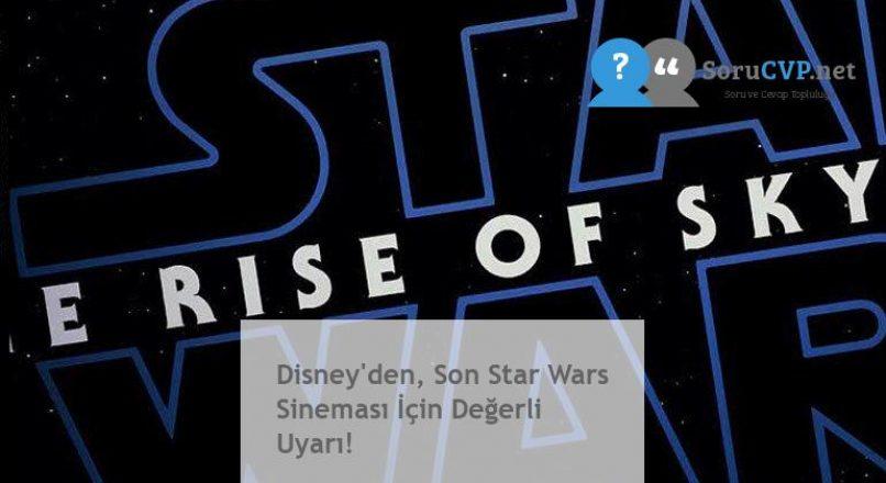 Disney'den, Son Star Wars Sineması İçin Değerli Uyarı!