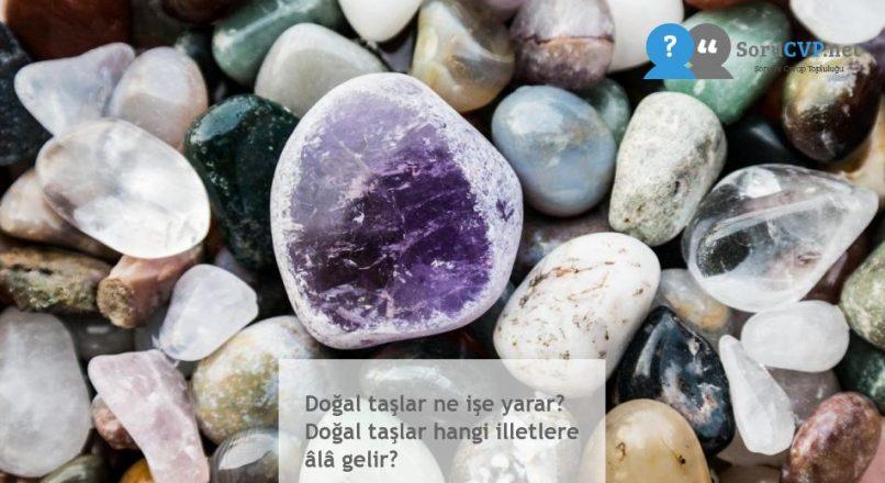 Doğal taşlar ne işe yarar? Doğal taşlar hangi illetlere âlâ gelir?