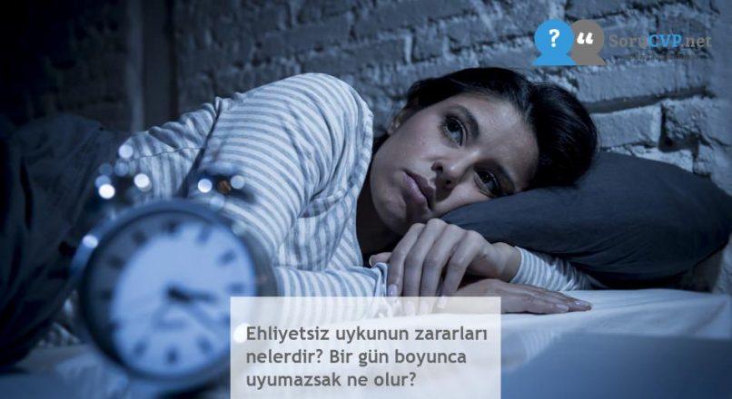 Ehliyetsiz uykunun zararları nelerdir? Bir gün boyunca uyumazsak ne olur?