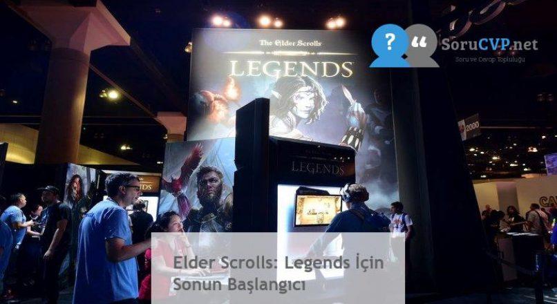 Elder Scrolls: Legends İçin Sonun Başlangıcı