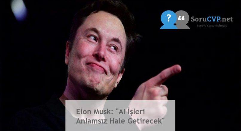 """Elon Musk: """"AI İşleri Anlamsız Hale Getirecek"""""""