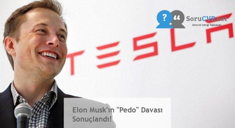 """Elon Musk'ın """"Pedo"""" Davası Sonuçlandı!"""