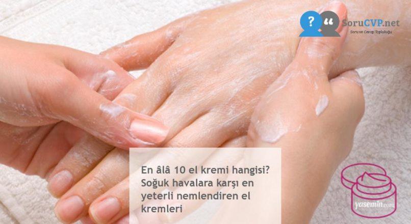 En âlâ 10 el kremi hangisi? Soğuk havalara karşı en yeterli nemlendiren el kremleri