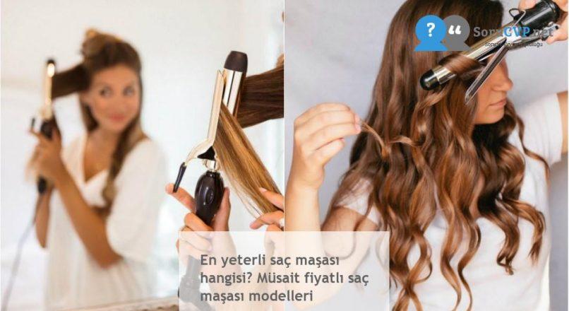 En yeterli saç maşası hangisi? Müsait fiyatlı saç maşası modelleri