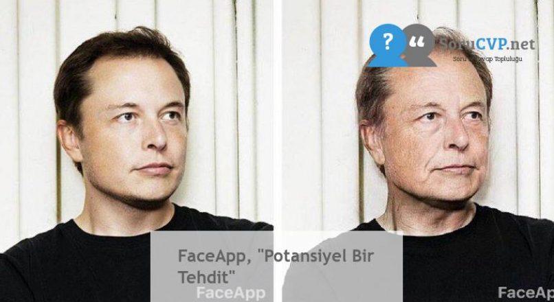 "FaceApp, ""Potansiyel Bir Tehdit"""