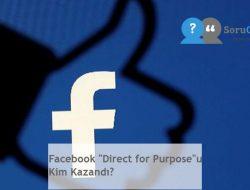 """Facebook """"Direct for Purpose""""u Kim Kazandı?"""
