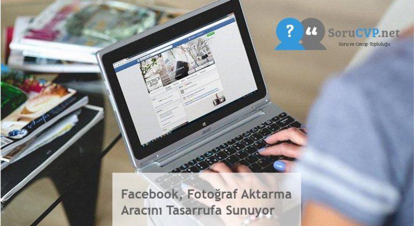 Facebook, Fotoğraf Aktarma Aracını Tasarrufa Sunuyor