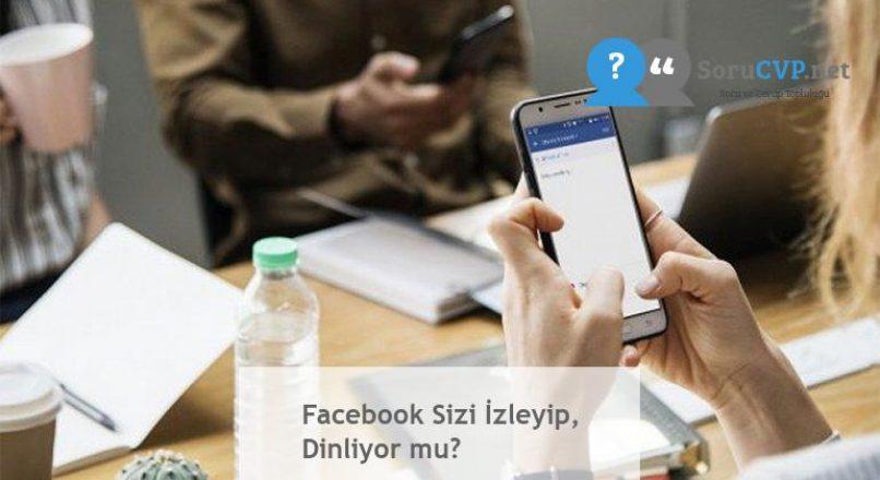 Facebook Sizi İzleyip, Dinliyor mu?