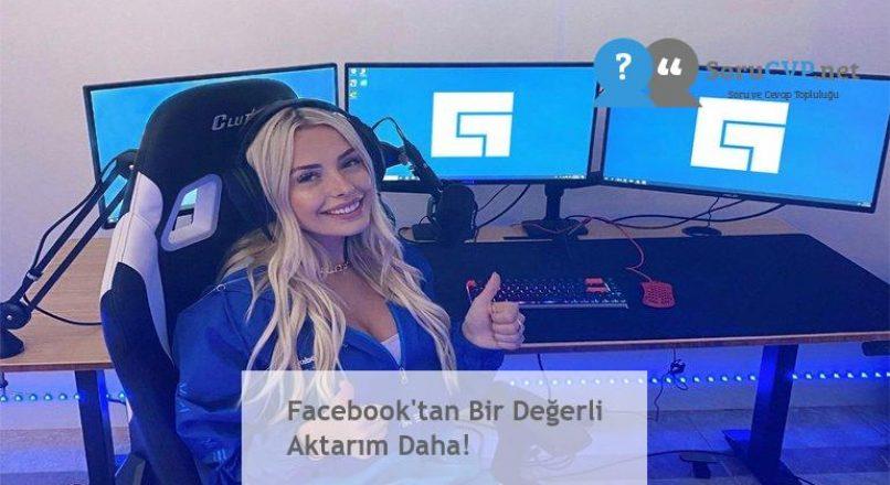 Facebook'tan Bir Değerli Aktarım Daha!