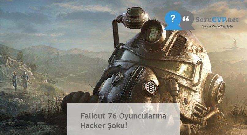 Fallout 76 Oyuncularına Hacker Şoku!