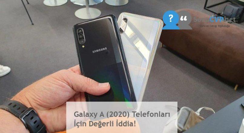 Galaxy A (2020) Telefonları İçin Değerli İddia!