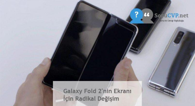 Galaxy Fold 2'nin Ekranı İçin Radikal Değişim