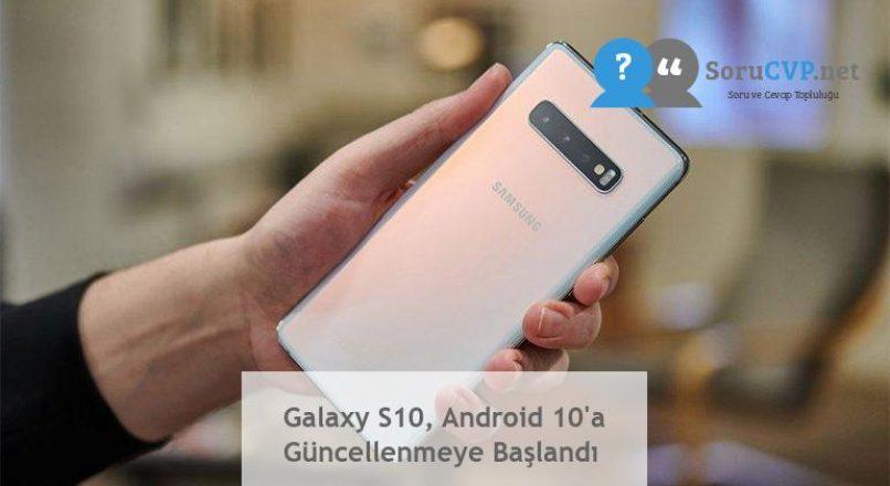 Galaxy S10, Android 10'a Güncellenmeye Başlandı