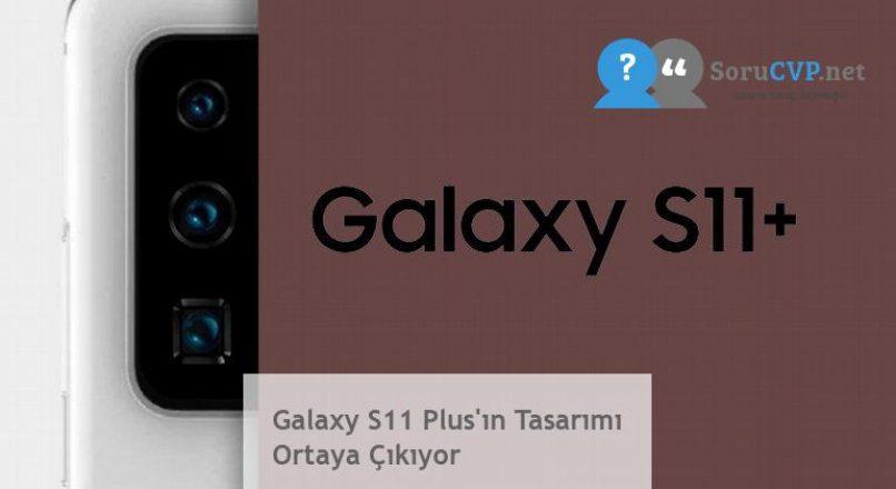 Galaxy S11 Plus'ın Tasarımı Ortaya Çıkıyor