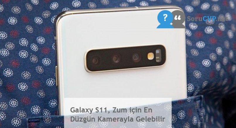 Galaxy S11, Zum için En Düzgün Kamerayla Gelebilir
